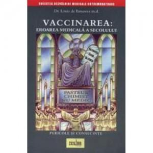 Vaccinarea: eroarea medicala a secolului pericole si consecinte